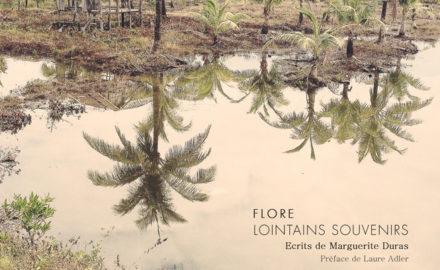 ©Flore- lointains souvenirs, écrits de Marguerite Duras, préface de Laure Adler, photographies de Flore.